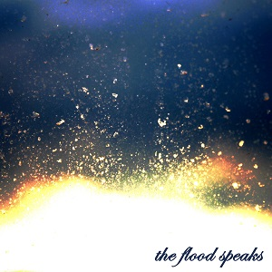 The Flood Speaks - The Flood Speaks
